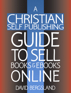 The first guide for Christian Self Publishers focusing on our specific issues