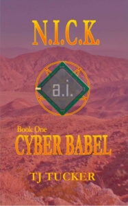 N.I.C.K. Cyber Babel Book 1 a Christian Science Fiction tale