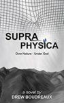 Supraphysica by Drew Boudreaux