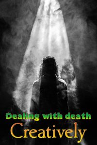 Dealing with death creatively is a choice you make
