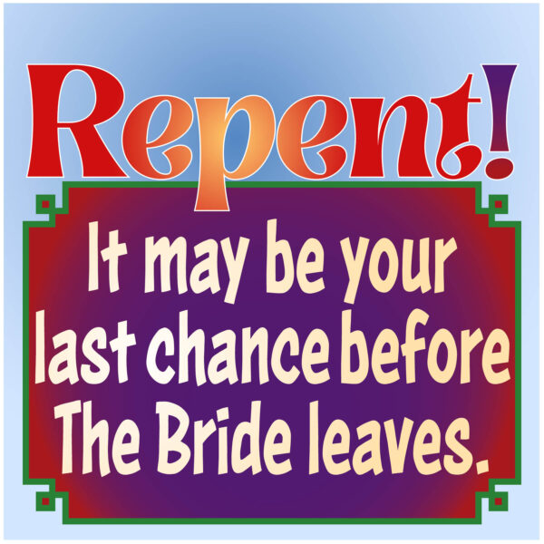 Repent, while you can...